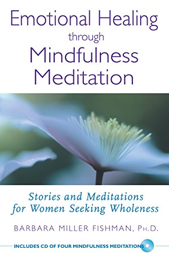 Emotional Healing through Mindfulness Meditation: Stories and Meditations for Women Seeking Wholeness (9780892819980) by Barbara Miller Fishman; Shinzen Young