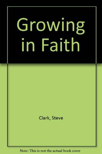 Growing in Faith (Living as a Christian Series) (9780892830046) by Steve Clark