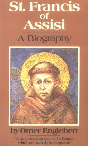 St. Francis of Assisi: A Biography: Omer Englebert