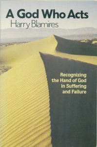 A God who acts: Recognizing the hand of God in suffering and failure (0892831103) by Harry Blamires