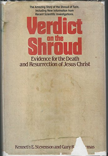Verdict on the shroud: Evidence for the: Kenneth E. Stevenson,