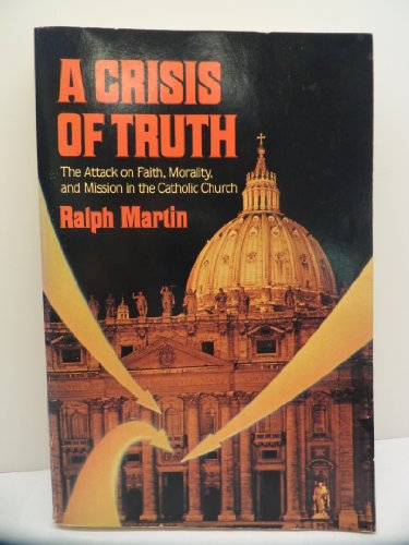9780892831463: A Crisis of Truth: The Attack on Faith, Morality and Mission in the Catholic Church