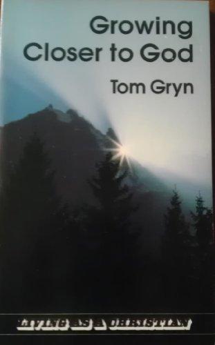 GROWING CLOSER TO GOD: TOM GRYN