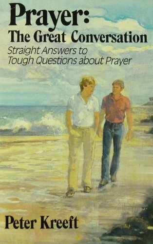 Prayer: The Great Conversation-Straight Answers to Tough Questions About Prayer (0892832185) by Kreeft, Peter