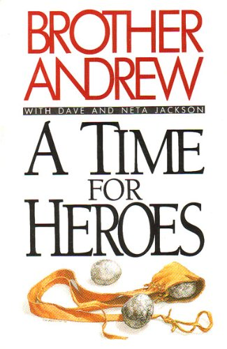 A Time for Heroes (9780892833955) by Brother Andrew; Dave Jackson; Neta Jackson