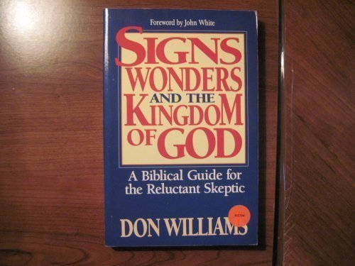 Signs, Wonders, and the Kingdom of God: A Biblical Guide for the Reluctant Skeptic: Don Williams