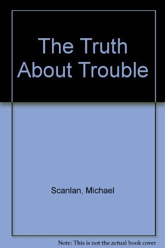 The Truth About Trouble: Scanlan, Michael