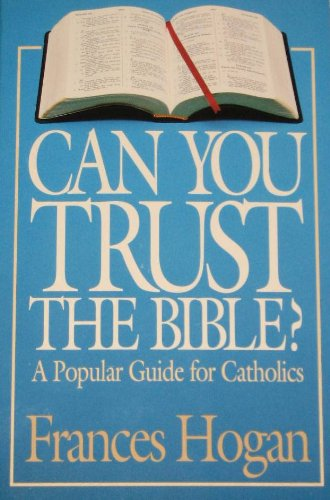 Can You Trust the Bible?: A Popular: Hogan, Frances