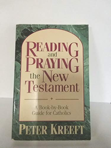 Reading and Praying the New Testament: A Book-By-Book Guide for Catholics (0892837551) by Kreeft, Peter
