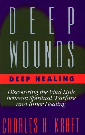 9780892837847: Deep Wounds, Deep Healing: Discovering the Vital Link Between Spiritual Warfare and Inner Healing