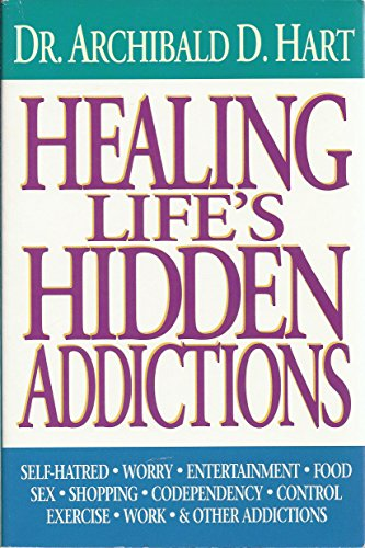 Healing Life's Hidden Addictions: Overcoming the Closet Compulsions That Waste Your Time and ...