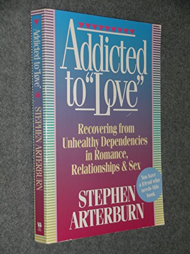 9780892838028: Addicted to Love: Recovering from Unhealthy Dependencies in Love, Romance, Relationships, and Sex