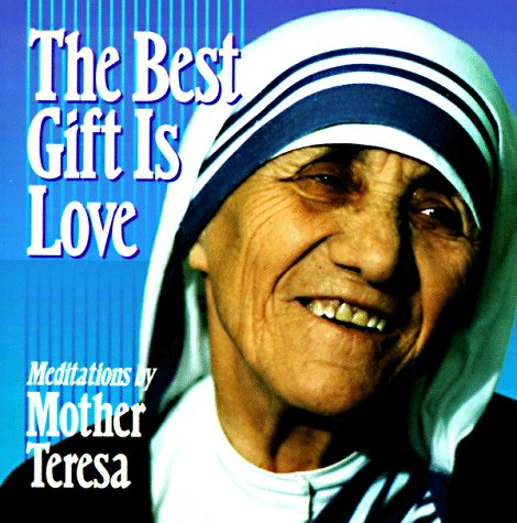 The Best Gift Is Love: Meditations by: Mother Teresa, Sean-Patrick