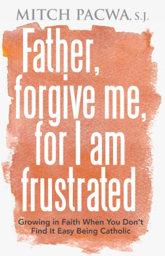 9780892838400: Father, Forgive Me, For I Am Frustrated: Growing in Faith When You Don't Find It Easy Being Catholic