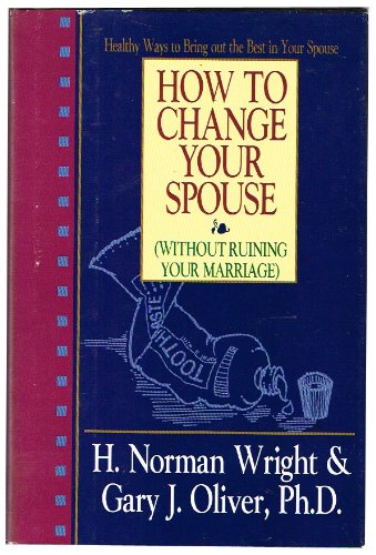 9780892838721: How to Change Your Spouse (Without Ruining Your Marriage)