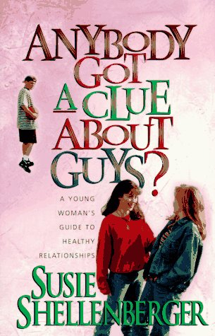 9780892839117: Anybody Got a Clue About Guys?: A Young Woman's Guide to Healthy Relationships