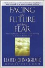 Facing the Future Without Fear: Prescriptions for Courageous Living in the New Millennium (9780892839179) by Lloyd J. Ogilvie
