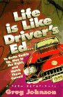 Life is Like Driver's Ed: Ya Gotta Buckle Up, Stay to the Right and Watch Those Curves (0892839619) by Greg Johnson
