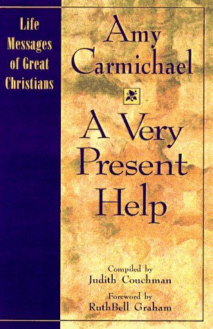 A Very Present Help (The Life Messages of Great Christians Series, 1): Carmichael, Amy; Couchman, ...