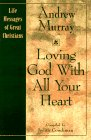Loving God With All Your Heart: Life Messages of Great Christians (Life Messages of Great Christians, 2) (9780892839889) by Andrew Murray; Judith Couchman