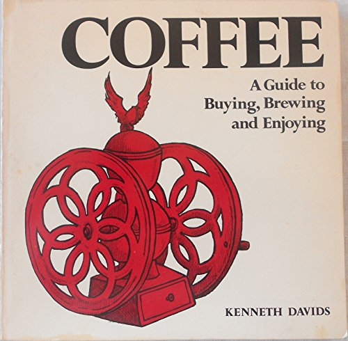 9780892861026: Coffee: A Guide to Buying, Brewing, and Enjoying