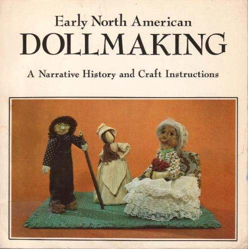 Early North American Doll Making: A Narrative History and Craft Instructions