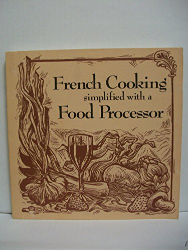 French Cooking Simplified with a Food Processor: Howse, Ruth