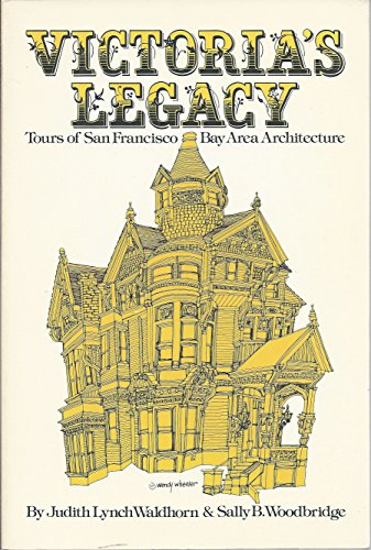 Victoria's Legacy: Tours of San Francisco Bay Area Architecture.