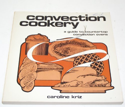 9780892861811: Convection Cookery: A Guide to Using the New Countertop Ovens