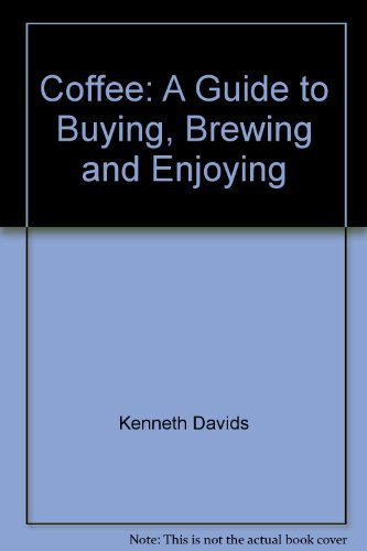 9780892861866: Coffee: A Guide to Buying, Brewing and Enjoying