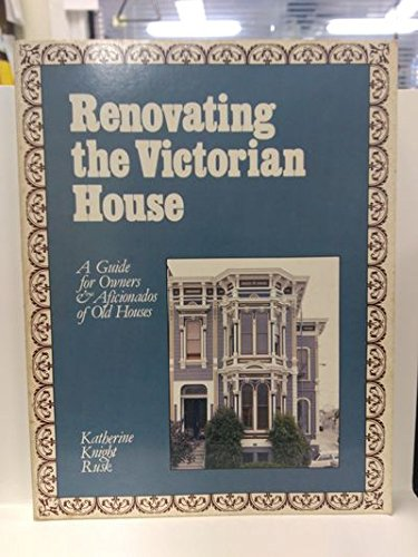 Renovating the Victorian House: A Guide for: Katherine Knight Rusk