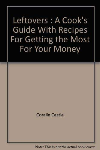 9780892862184: Leftovers : A Cook's Guide With Recipes For Getting the Most For Your Money