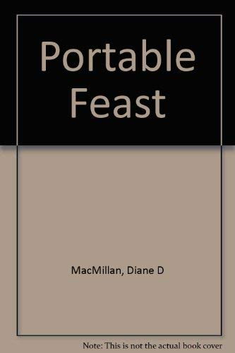 THE PORTABLE FEAST The Ultimate Guide to Picnics: MacMillan, Diane D.
