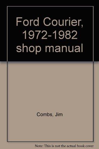Ford Service Repair Handbook: Courier Pickups 1972-1977: Jim Combs