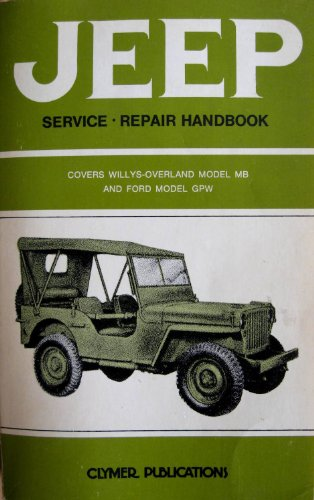 Jeep Service Repair Handbook: Covers Willy Overland Model MB and Ford Model Gpw (A162): Clymer ...