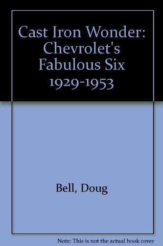 9780892872671: Cast Iron Wonder: Chevrolet's Fabulous Six 1929-1953