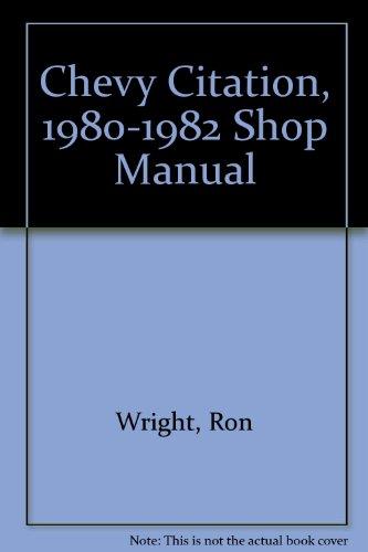 Chevy Citation, 1980-1982 Shop Manual: Ron Wright