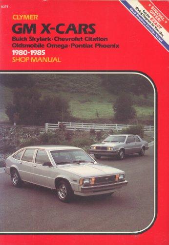 9780892873906: GM X-Cars Buick Skylark-Chevrolet Citation-Oldsmobile Omega-Pontiac Phoenix: 1980-1985 Shop Manual