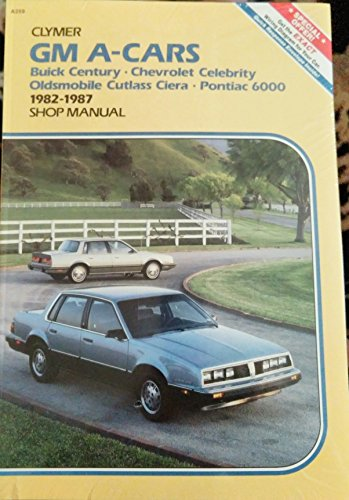 GM A-Cars: Buick Century, Chevrolet Celebrity, Oldsmobile Cutlass Ciera, Pontiac 6000 1982-1987 : Shop Manual (0892874104) by Kalton C. Lahue; Alan Ahlstrand