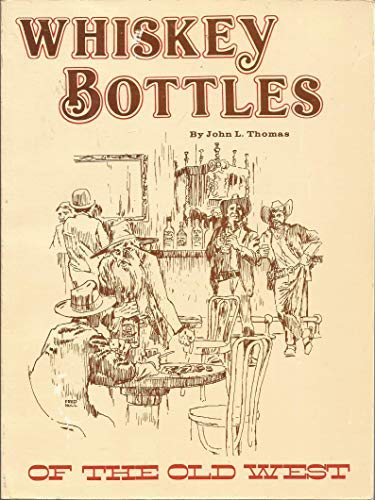 Whiskey Bottles of the Old West (0892880147) by John Thomas