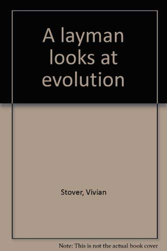 A layman looks at evolution: Stover, Vivian