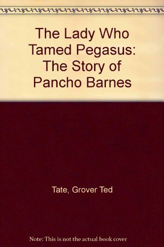 The Lady Who Tamed Pegasus: The Story of Pancho Barnes