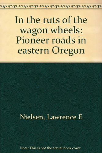 9780892881673: In the ruts of the wagon wheels: Pioneer roads in eastern Oregon