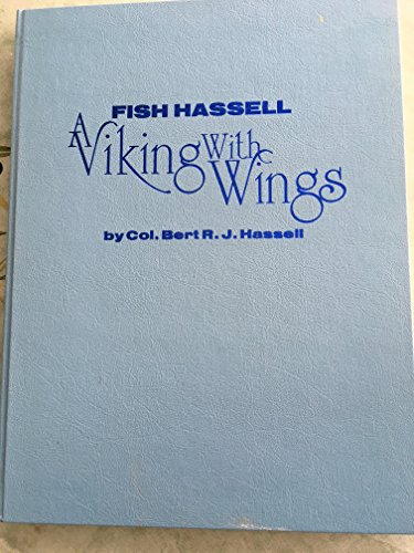 Fish Hassell, a Viking With Wings: An: Hassell, Col. Bert