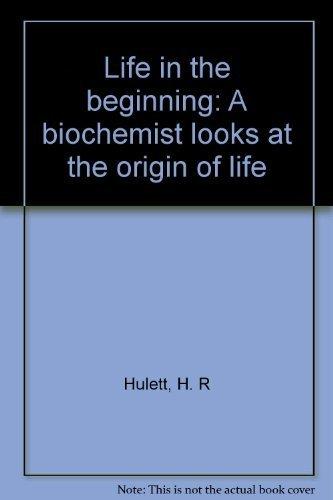 Life in the beginning: A biochemist looks: Hulett, H. R
