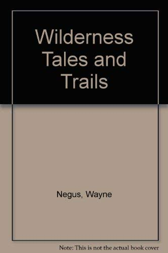Wilderness Tales and Trails: Negus, Wayne