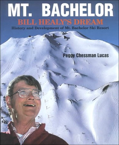 9780892882779: Mt. Bachelor, Bill Healy's Dream: History & Development of Mt. Bachelor Ski Resort