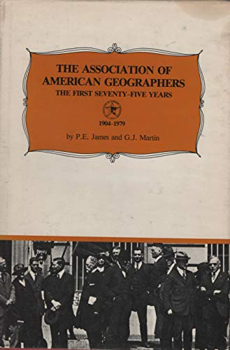 The Association of American Geographers, The First Seventy-Five Years, 1904-1979: James, Preston ...