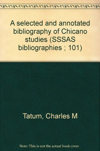 A selected and annotated bibliography of Chicano studies (SSSAS bibliographies ; 101): Charles M ...