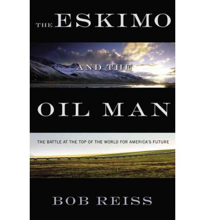 9780892960767: The Eskimo and The Oil Man: The Battle at the Top of the World for America's Future